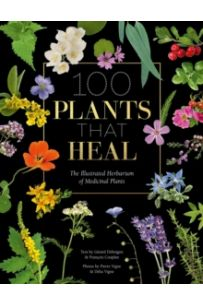 100 Plants that Heal : The illustrated herbarium of medicinal plants