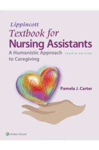 Lippincott Textbook for Nursing Assistants : A Humanistic Approach to Caregiving