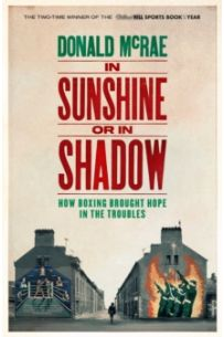 In Sunshine or in Shadow : How Boxing Brought Hope in the Troubles