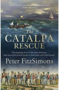 The Catalpa Rescue : The gripping story of the most dramatic and successful prison story in Australian and Irish history