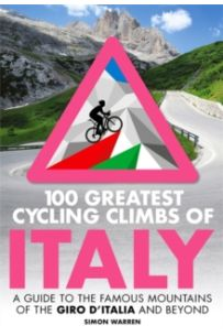 100 Greatest Cycling Climbs of Italy : A guide to the famous mountains of the Giro d'Italia and beyond