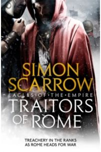 Traitors of Rome (Eagles of the Empire 18) : Roman army heroes Cato and Macro face treachery in the ranks