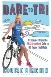 Dare to Tri : My Journey from the BBC Breakfast Sofa to GB Team Triathlete