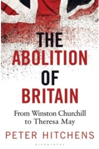 The Abolition of Britain : From Winston Churchill to Theresa May