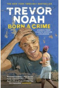 Born A Crime : Stories from a South African Childhood