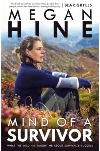 Mind of a Survivor : What the wild has taught me about survival and success
