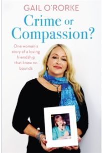 Crime or Compassion? : One Woman's Story of a Loving Friendship That Knew No Bounds
