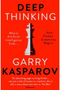 Deep Thinking: Where Machine Intelligence Ends and Human Creativity Begins (Paperback)