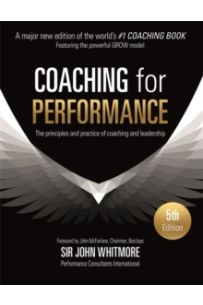 Coaching for Performance : The Principles and Practice of Coaching and Leadership FULLY REVISED 25TH ANNIVERSARY EDITION