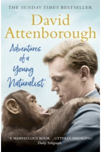 Adventures of a Young Naturalist : SIR DAVID ATTENBOROUGH'S ZOO QUEST EXPEDITIONS