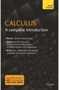 Calculus: A Complete Introduction : The Easy Way to Learn Calculus