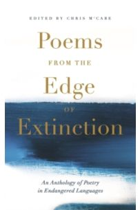 Poems from the Edge of Extinction : The Beautiful New Treasury of Poetry in Endangered Languages, in Association with the National Poetry Library