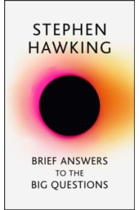 Brief Answers to the Big Questions : the final book from Stephen Hawking