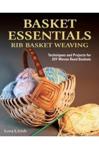 Basket Essentials : Rib Basket Weaving: Techniques and Projects for DIY Woven Reed Baskets