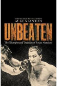 Unbeaten : The Triumphs and Tragedies of Rocky Marciano