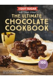 I Quit Sugar The Ultimate Chocolate Cookbook : Healthy Desserts, Kids' Treats and Guilt-Free Indulgences