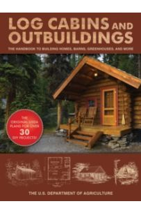 Log Cabins and Outbuildings : A Guide to Building Homes, Barns, Greenhouses, and More