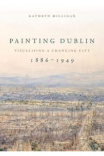 Painting Dublin, 1886-1949 : Visualising a Changing City