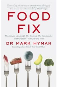 Food Fix: How to Save Our Health, Our Economy, Our Communities and Our Planet - One Bite at a Time