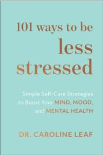 101 Ways to Be Less Stressed : Simple Self-Care Strategies to Boost Your Mind, Mood, and Mental Health