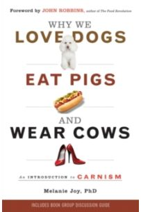 Why We Love Dogs, Eat Pigs and Wear Cows : An Introduction to Carnism