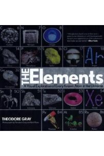 The Elements : A Visual Exploration of Every Known Atom in the Universe
