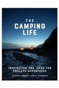 The Camping Life : Inspiration and Ideas for Endless Adventures