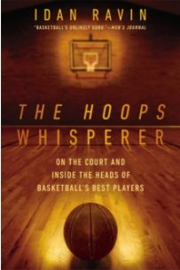 The Hoops Whisperer : On the Court and Inside the Heads of Basketball's Best Players