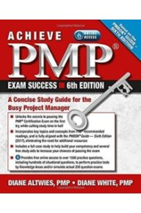 Achieve PMP Exam Success : A Concise Study Guide for the Busy Project Manager