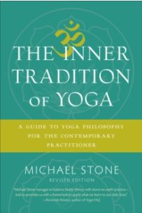 The Inner Tradition of Yoga : A Guide to Yoga Philosophy for the Contemporary Practitioner
