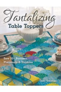 Tantalizing Table Toppers : Sew 20+ Runners, Place MATS & Napkins