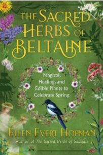 The Sacred Herbs of Spring : Magical, Healing, and Edible Plants to Celebrate Beltaine