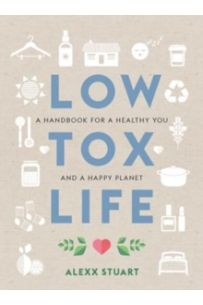 Low Tox Life : A handbook for a healthy you and a happy planet