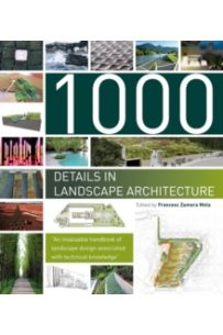 1000 Details in Landscape Architecture : A Selection of the World's Most Interesting Landscaping Elements