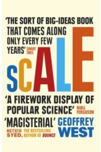 Scale : The Universal Laws of Life and Death in Organisms, Cities and Companies
