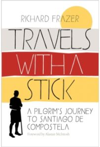 Travels With a Stick : A Pilgrim's Journey to Santiago de Compostela