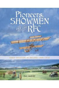Pioneers, Showmen and the RFC: Early Aviation in Ireland 1909 - 1914