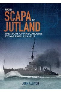 From Scapa to Jutland : The story of HMS Caroline at war from 1914-1917 (Northern Ireland War Memorial)