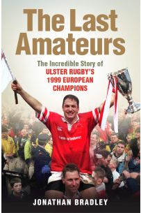 The Last Amateurs, The Incredible Story of Ulster Rugby's 1999 European Champions