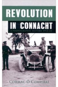 Revolution in Connacht: A Photographic History 1913-23