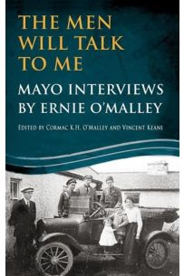 The Men Will Talk to Me: Mayo Interviews by Ernie O'Malley
