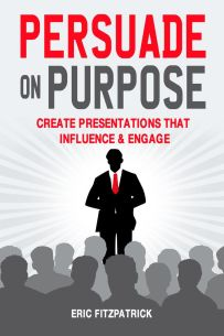 Persuade on Purpose: Create Presentations that Influence and Engage