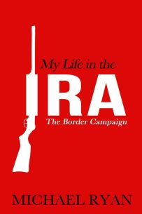 My Life in the IRA: The Border Campaign