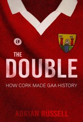 The Double: How Cork Made GAA History