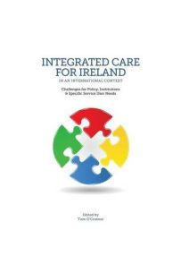 Integrated Care in Ireland in an International Context: Challenges for Policy, Institutions and Specific Service User Needs