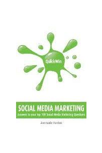 Quick Win Social Media Marketing: Answers to Your Top 100 Social Media questions