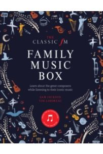 The Classic FM Family Music Box : Hear iconic music from the great composers