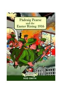 Padraig Pearse And The Easter Rising 1916 (In a Nutshell series)