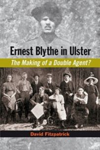 Ernest Blythe in Ulster : The Making of a Double Agent?
