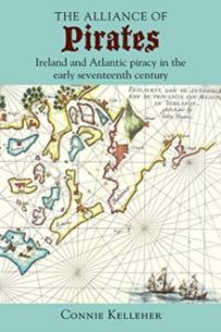 The Alliance of Pirates : Ireland and Atlantic Piracy in the Early Seventeenth Century